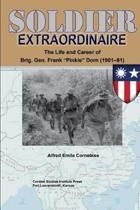 Soldier Extraordinaire The Life and Career of Brig. Gen. Frank Pinkie Dorn (1901-81)