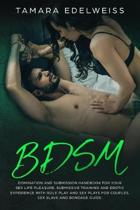Bdsm: Domination and Submission Handbook for Your Sex Life Pleasure. Submissive Training and Erotic Experience with Role Pla