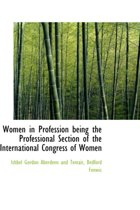 Women in Profession Being the Professional Section of the International Congress of Women