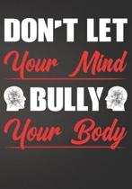 Do Not Let Your Mind Bully Your Body