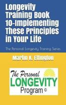 Longevity Training Book 10-Implementing These Principles in Your Life