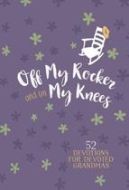 Off My Rocker and on My Knees (Faux Leather Gift Edition): 52 Devotions for Devoted Grandmas