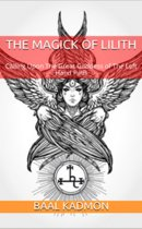 The Magick Of Lilith: Calling Upon The Great Goddess of The Left Hand Path