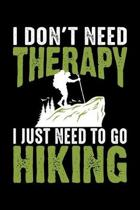 I Don't Need Therapy I Just Need To Go Hiking: Funny Hiking Gifts Blank Lined Notebook Journal Gag Gift