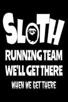 Sloth Running Team We'll Get There When We Get There: Funny Sloths Composition Journal 120 Blank Lined Pages - 6''x 9'' Notebook - Cute Novelty Gift Ide