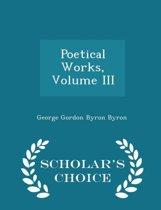 Poetical Works, Volume III - Scholar's Choice Edition