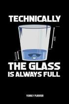 Technically The Glass Is Always Full Yearly Planner: Funny Sayings Science Physics Glas Daily Weekly Monthly Academic Planner & Organizer - To Do's An
