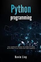 Python Programming: The complete guide to learn Python with practical exercises and samples. Includes Python for Beginners and Python Adva