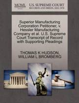 Superior Manufacturing Corporation Petitioner, V. Hessler Manufacturing Company Et Al. U.S. Supreme Court Transcript of Record with Supporting Pleadings