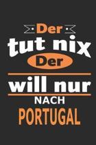 Der tut nix Der will nur nach Portugal: Notizbuch, Notizblock, Geburtstag Geschenk Buch mit 110 linierten Seiten, kann auch als Dekoration in Form ein