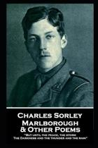 Charles Sorley - Marlborough & Other Poems: ''But until the peace, the storm, The Darkness and the thunder and the rain''