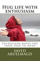 Hug Life with Enthusiasm