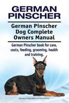 German Pinscher. German Pinscher Dog Complete Owners Manual. German Pinscher Book for Care, Costs, Feeding, Grooming, Health and Training.