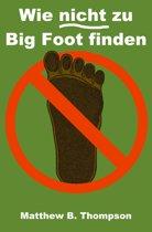 Wie nicht zu Big Foot finden
