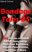 Bondage Tales #5: FIVE Tales of HARD BDSM, Gangbangs, Backdoor Romance, Double Penetration, Sleep Sex & More