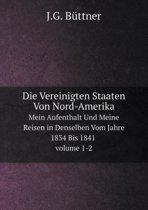 Die Vereinigten Staaten Von Nord-Amerika Mein Aufenthalt Und Meine Reisen in Denselben Vom Jahre 1834 Bis 1841 Volume 1 - 2