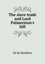 The Slave Trade and Lord Palmerston's Bill
