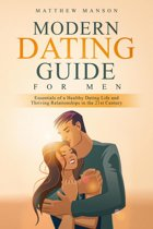 Modern Dating Guide for Men: Essentials of a Healthy Dating Life and Thriving Relationships in the 21st Century
