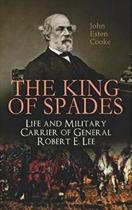 The King of Spades a Life and Military Carrier of General Robert E. Lee
