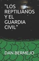 Los Reptilianos Y El Guardia Civil