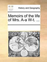 Memoirs of the Life of Mrs. A-A W-T. ...