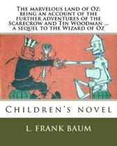 The Marvelous Land of Oz; Being an Account of the Further Adventures of the Scarecrow and Tin Woodman ... a Sequel to the Wizard of Oz