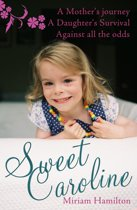 Sweet Caroline: Crisis Pregnancy: A Mother's Journey A Daughter's Survival Against All Odds