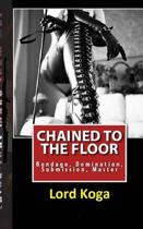 Chained to the Floor