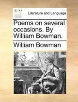Poems on Several Occasions. by William Bowman