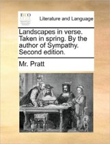 Landscapes in Verse. Taken in Spring. by the Author of Sympathy. Second Edition