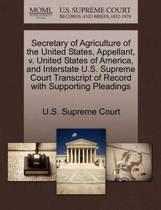Secretary of Agriculture of the United States, Appellant, V. United States of America, and Interstate U.S. Supreme Court Transcript of Record with Supporting Pleadings