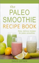 Paleo Smoothies: 50 Recipes for Weight Loss, Detox, and Optimal Health