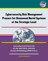 Cybersecurity Risk Management Process for Unmanned Aerial Systems (UAS) at the Strategic Level - Increasing Use of Commercial Off-the-Shelf (COTS), Joint Risk Analysis Methodology (JRAM) Process