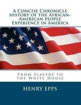A Concise Chronicle History of the African-American People Experience in America