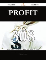 Profit 308 Success Secrets - 308 Most Asked Questions On Profit - What You Need To Know