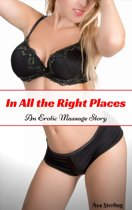 In All the Right Places: An Erotic Massage Story