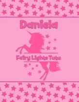 Daniela Fairy Lights Tutu: Personalized Draw & Write Book with Her Unicorn Name - Word/Vocabulary List Included for Story Writing