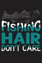 Fishing hair don't care: The Ultimate Fishing Logbook A Fishing Log and Record Book to Record Data fishing trips and adventures with details ab