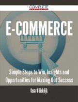 E-Commerce - Simple Steps to Win, Insights and Opportunities for Maxing Out Success