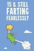 15 & Still Farting Fearlessly: Funny Girls 15th Birthday Diary Journal Notebook Gift