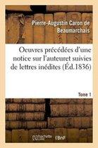 Oeuvres Pr�c�d�es d'Une Notice Sur l'Auteur, Et Suivies de Lettres In�dites. Tome 1