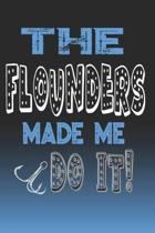 The Flounders Made Me Do It!: Flounders Fishing Log Book Journal Notebook For Fishermen