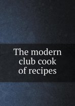 The Modern Club Cook of Recipes