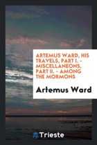 Artemus Ward, His Travels, Part I. - Miscellaneons, Part II. - Among the Mormons