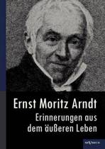Ernst Moritz Arndt - Erinnerungen Aus Dem U Eren Leben (1908)