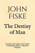 The Destiny of Man: Viewed in the Light of his Origin. Cambridge Library Collection. Religion