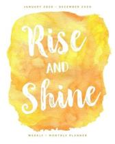 Rise and Shine - January 2020 - December 2020 - Weekly + Monthly Planner: Bright Yellow Watercolor Calendar Organizer and Agenda with Quotes
