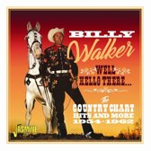 Billy Walker - Well, Hello There. The Country Chart Hits And More