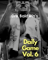 Dre Baldwin's Daily Game Vol. 6