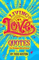 Living Love Quotes - For Living a Life of Love